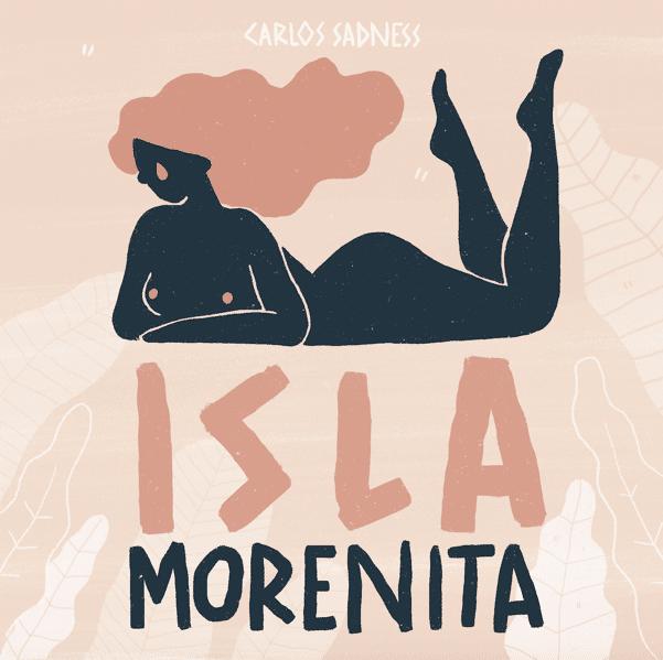 Isla Morenita Carlos Sadness